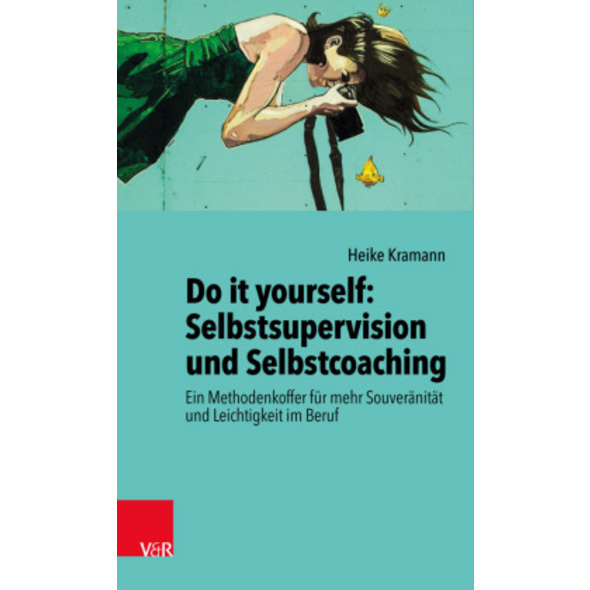 Do it yourself: Selbstsupervision und Selbstcoachi